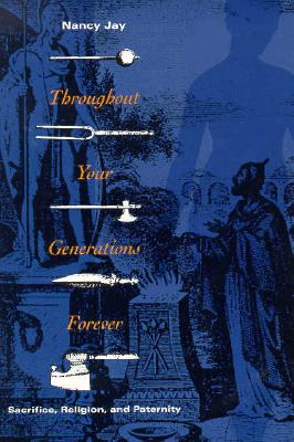 Throughout Your Generations Forever: Sacrifice, Religion, and Paternity - Jay, Nancy