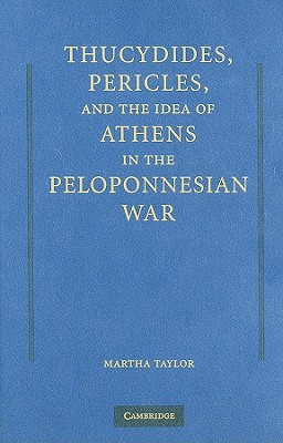 Thucydides, Pericles, and the Idea of Athens in the Peloponnesian War - Taylor, Martha C