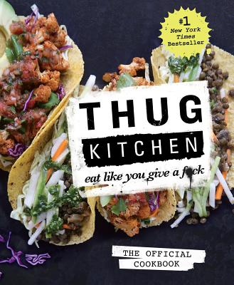 Thug Kitchen: Eat Like You Give A F*ck - Thug Kitchen