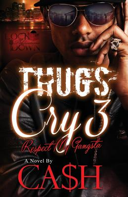 Thugs Cry 3: Respect My Gangsta - Ca$h
