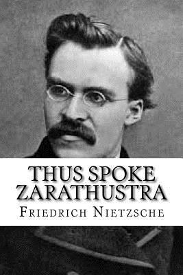 Thus Spoke Zarathustra - Nietzsche, Friedrich