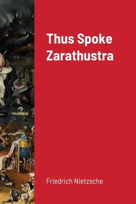 Thus Spoke Zarathustra - Nietzsche, Friedrich Wilhelm