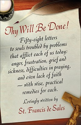 Thy Will Be Done! - St Francis de Sales, and Francis, and De Sales, St Francis