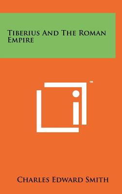 Tiberius and the Roman Empire - Smith, Charles Edward