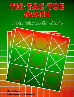 Tic-Tac-Toe Math: Grades 3 & 4 - Clark, David