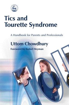 Tics and Tourette Syndrome: A Handbook for Parents and Professionals - Chowdhury, Uttom