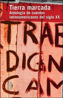 Tierra Marcada: Antologia de Cuentos Latinoamericanos del Siglo XX - Infante, Guillermo Cabrera, and Cortazar, Julio, and Donoso, Jose