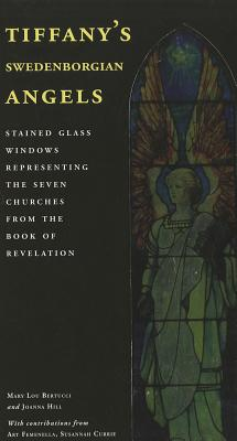 Tiffany's Swedenborgian Angels: Stained Glass Windows Representing the Seven Churches from the Book of Revelation - Bertucci, Mary Lou