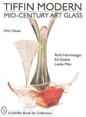 Tiffin Modern: Mid-Century Art Glass - Hemminger, Ruth, and Goshe, Ed, and Pina, Leslie