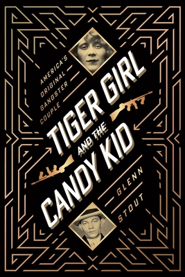 Tiger Girl and the Candy Kid: America's Original Gangster Couple - Stout, Glenn