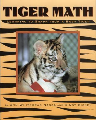 Tiger Math: Learning to Graph from a Baby Tiger - Nagda, Ann Whitehead, and Bickel, Cindy