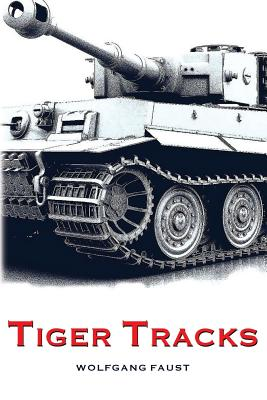 Tiger Tracks - The Classic Panzer Memoir - Faust, Wolfgang, and Media, Sprech (Translated by)