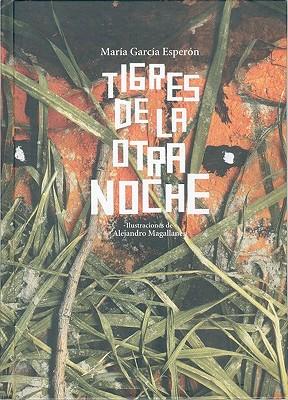 Tigres de La Otra Noche - Garcia Esperon, Maria, and Magallanes, Alejandro (Illustrator)