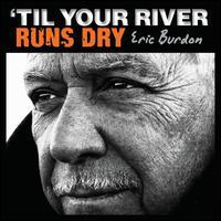 'Til Your River Runs Dry - Eric Burdon