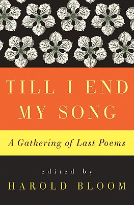 Till I End My Song: A Gathering of Last Poems - Bloom, Harold