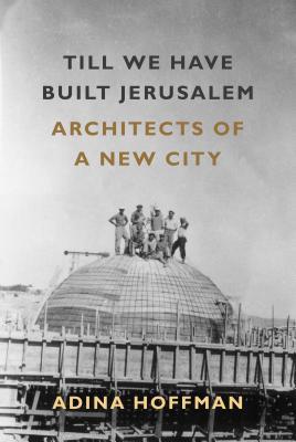 Till We Have Built Jerusalem: Architects of a New City - Hoffman, Adina