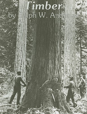 Timber: Toil and Trouble in the Big Woods - Andrews, Ralph W