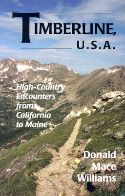 Timberline, U.S.A.: High-Country Encounters from California to Maine - Williams, Donald Mace