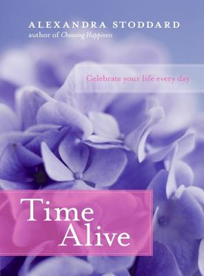 Time Alive: Celebrate Your Life Every Day - Stoddard, Alexandra