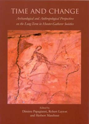 Time and Change: Archaeological and Anthropological Perspectives on the Long-Term in Hunter-Gatherer Societies - Papagianni, Dimitra
