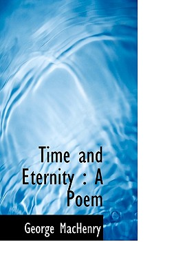 Time and Eternity: A Poem - Machenry, George