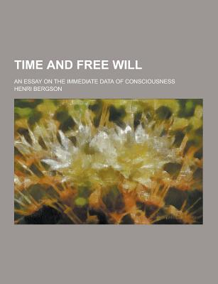 Time and Free Will; An Essay on the Immediate Data of Consciousness - Bergson, Henri
