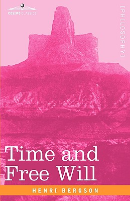 Time and Free Will: An Essay on the Immediate Data of Consciousness - Bergson, Henri Louis, and Pogson, F L (Translated by)