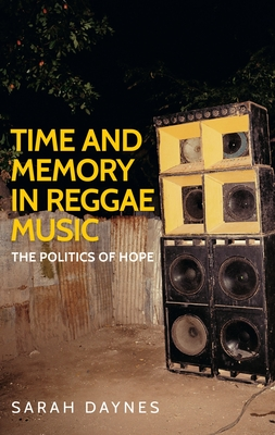 Time and Memory in Reggae Music: The Politics of Hope - Daynes, Sarah