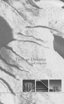 Time as Distance: Poems - Halperin, Mark