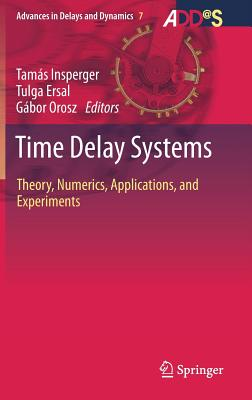 Time Delay Systems: Theory, Numerics, Applications, and Experiments - Insperger, Tamas (Editor)