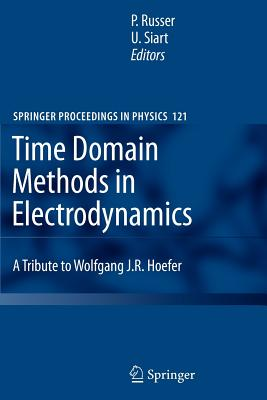Time Domain Methods in Electrodynamics: A Tribute to Wolfgang J. R. Hoefer - Russer, Peter (Editor), and Siart, Uwe (Editor)