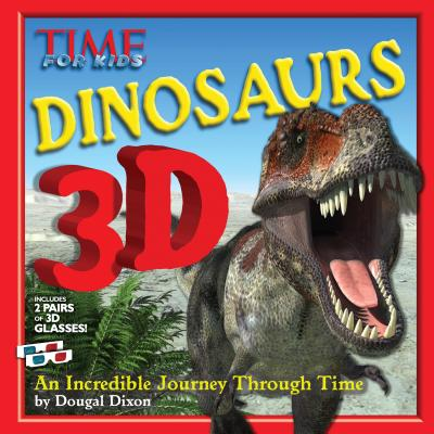 Time for Kids Dinosaurs 3D: An Incredible Journey Through Time - The Editors of Time for Kids