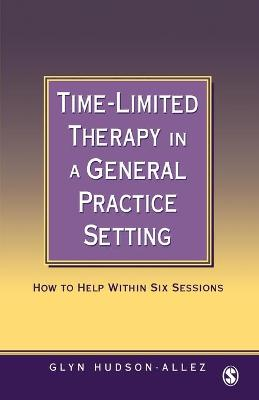 Time-Limited Therapy in a General Practice Setting: How to Help Within Six Sessions - Hudson-Allez, Glyn, Dr.