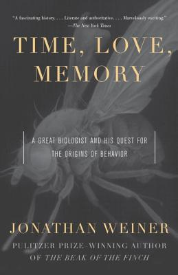 Time, Love, Memory: A Great Biologist and His Quest for the Origins of Behavior - Weiner, Jonathan, Dr.