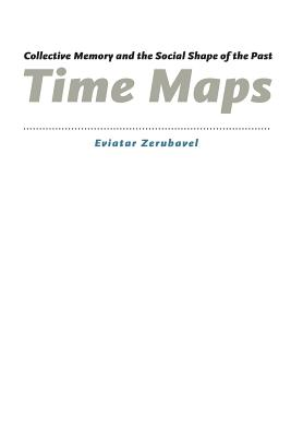 Time Maps: Collective Memory and the Social Shape of the Past - Zerubavel, Eviatar