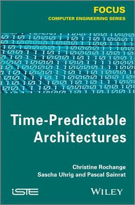 Time-Predictable Architectures - Rochange, Christine