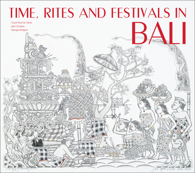 Time, Rites and Festivals in Bali - Couteau, Jean, and Breguet, Georges