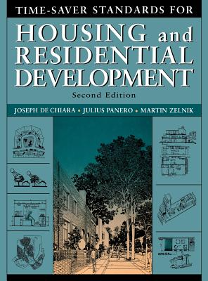 Time-Saver Standards for Housing and Residential Development - De Chiara, Joseph (Editor), and Panero, Julius (Editor), and Zelnik, Martin (Editor)