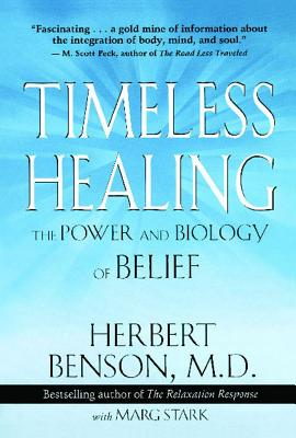 Timeless Healing - Benson, Herbert, M.D., MD, and Stark, Marg