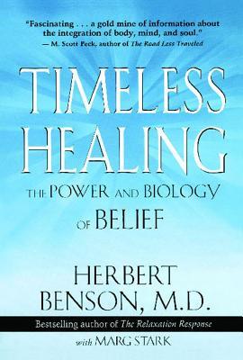 Timeless Healing - Benson, Herbert, M.D., MD, and Stark, Marg