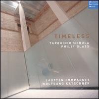 Timeless: Music by Tarquino Merula and Philip Glass - Lautten Compagney; Wolfgang Katschner (conductor)