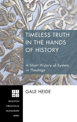 Timeless Truth in the Hands of History - Heide, Gale