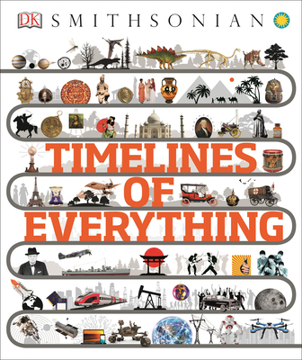 Timelines of Everything - DK, and Smithsonian Institution (Contributions by)
