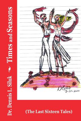 Times and Seasons: (the Last Sixteen Tales) - Siluk Dr H C, Dennis L