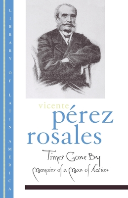 Times Gone by: Memoirs of a Man in Action - Perez Rosales, Vicente, and Loveman, Brian (Introduction by), and Polt, John H R (Translated by)