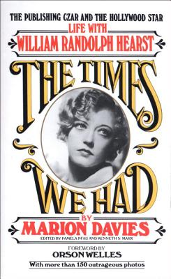 Times We Had: Life with William Randolph Hearst - Davies, Marion