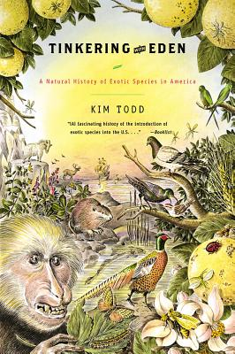 Tinkering with Eden: A Natural History of Exotic Species in America - Todd, Kim