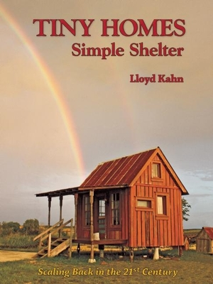 Tiny Homes: Simple Shelter - Kahn, Lloyd (Photographer)