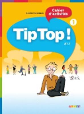 Tip Top!: Cahier D'Activites 1 -