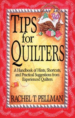 Tips for Quilters: A Handbook of Hints, Shortcuts, and Practical Suggestions from Experienced Quilt - Pellman, Rachel Thomas